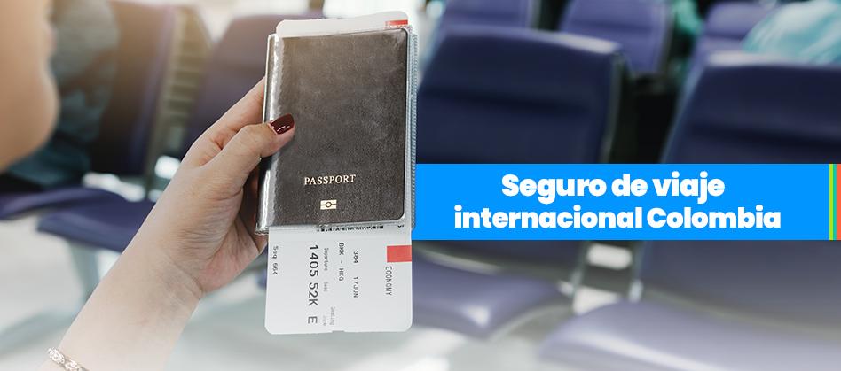 Todo sobre el seguro de viaje internacional Colombia